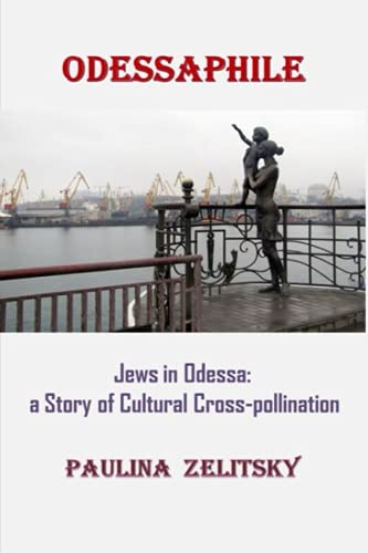 9780991853892: Odessaphile: Jews in Odessa: a Story of Cultural Cross-Pollination