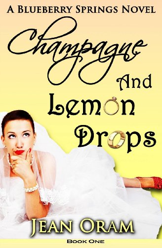 Champagne and Lemon Drops: A Blueberry Springs Chick Lit Contemporary Romance (Volume 1): Oram, ...