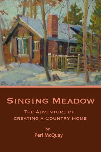9780991872237: Singing Meadow: The Adventure of Creating a Country Home