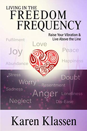 Living In The Freedom Frequency: Raise Your Vibration and Live Above the Line: Klassen, Karen