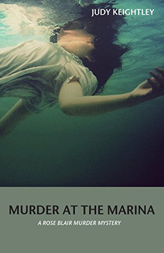 Murder at the Marina: A Rose Blair: Judy Keightley