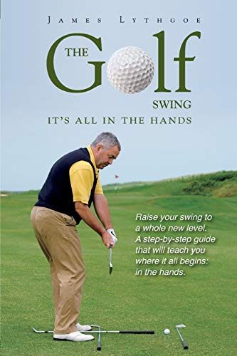 9780991924332: The Golf Swing: It's all in the Hands
