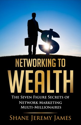 9780991926404: Networking to Wealth: The Seven Figure Secrets of Network Marketing Multi-Millionaires