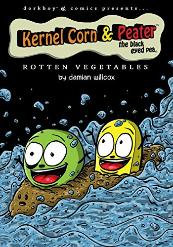 Kernel Corn & Peater the Black Eyed Pea: Rotten Vegetables: willcox, damian