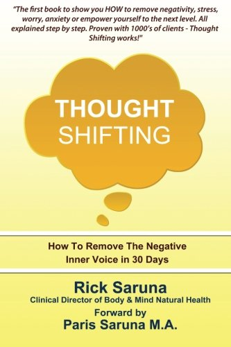 Thought Shifting: How To Remove The Negative Inner Voice In 30 Days: Saruna, Rick