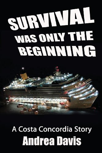 9780991979004: Survival Was Only The Beginning: A Costa Concordia Story