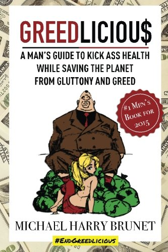 9780991982301: Greedlicious: A Man's Guide to Kick Ass Health While Saving the Planet from Gluttony and Greed