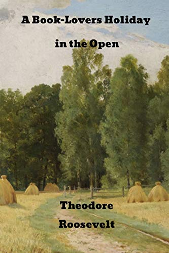 A Book-Lover's Holidays in the Open (Paperback): Theodore Roosevelt