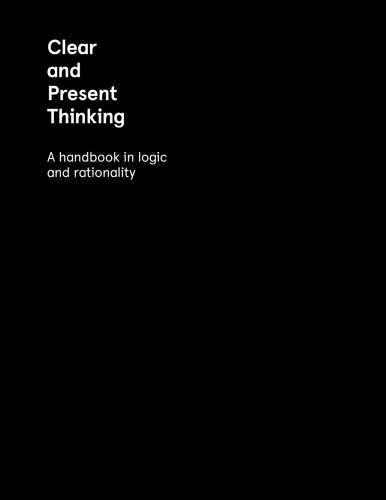 9780992005900: Clear and Present Thinking: A Handbook in Logic and Rationality