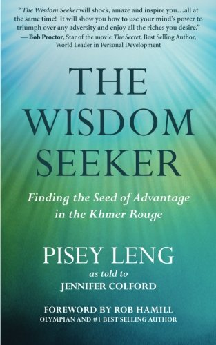 The Wisdom Seeker: Finding the Seed of Advantage in the Khmer Rouge: Leng, Pisey