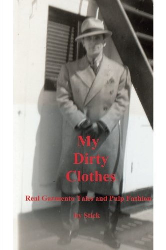 My Dirty Clothes: Real Garmento Tales and Pulp Fashion: Stick