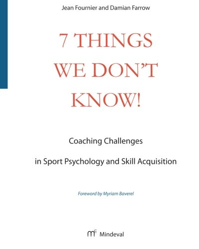 9780992032708: 7 Things We Don't Know!: Coaching Challenges in Sport Psychology and Skill Acquisition