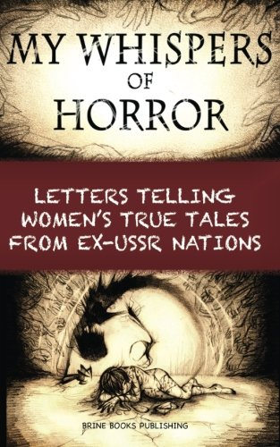 9780992033187: My Whispers of Horror: Letters Telling Women's True Tales from Ex-USSR Nations
