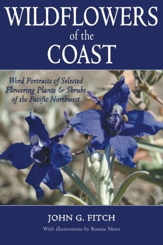 Wildflowers of the Coast: Word Portraits of Selected Flowering Plants & Shrubs  of the Pacific Northwest (0992035805) by Fitch, John G.
