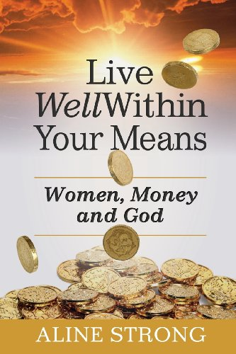 9780992039929: Live Well Within Your Means: Women, Money and God