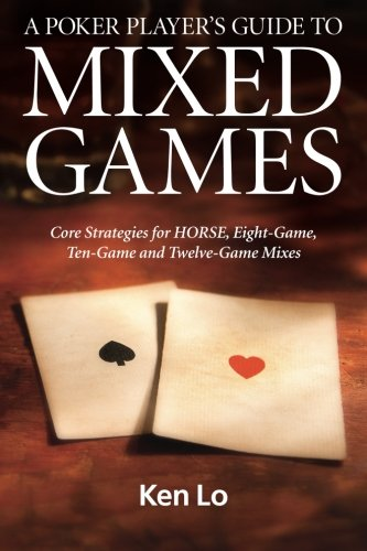 9780992069902: A Poker Player's Guide to MIXED GAMES: Core Strategies for HORSE, Eight-Game, Ten-Game and Twelve-Game Mixes