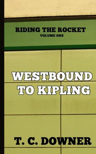 Westbound to Kipling (Riding the Rocket) (Volume: Downer, T. C.