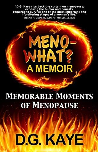 Meno-What? A Memoir: Memorable Moments of Menopause: D. G. Kaye