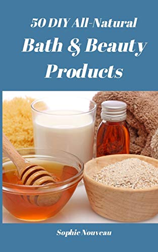 50 DIY All-Natural Bath & Beauty Products: Nouveau, Sophie