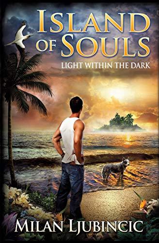 Island of Souls: Light Within the Dark: Ljubincic, Milan