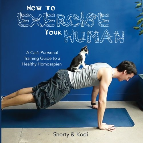 9780992146108: How to Exercise Your Human: A cat's purrsonal training guide to a healthy homosapien