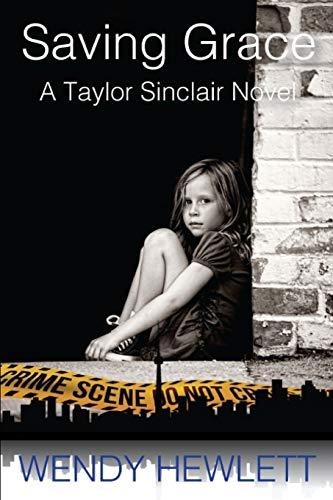 Saving Grace: A Taylor Sinclair Novel (Volume 1): Ms. Wendy M Hewlett