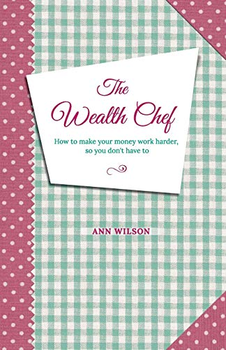 9780992210403: The Wealth Chef: How To Make Your Money Work Harder, So You Don't Have To