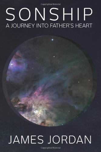 Sonship: The Journey into Father's Heart (0992246903) by James Jordan