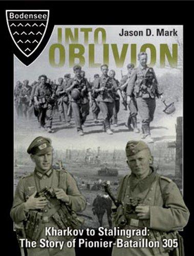 9780992274900: Into Oblivion Kharkov To Stalingrad: The Story Of Pionier-Bataillon 305