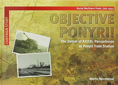 9780992274917: Objective Ponyri! The Defeat of XXXXI. Panzerkorps at Ponyri Train Station
