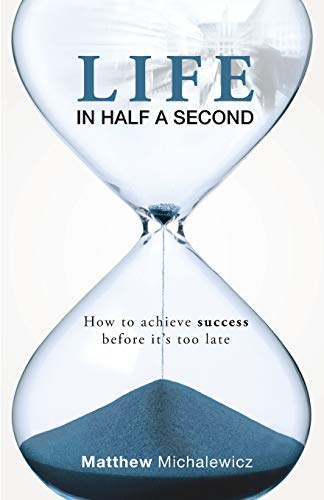 9780992286101: Life in Half a Second: How to Achieve Success Before It's Too Late
