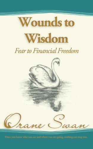 Wounds to Wisdom: Fear to Financial Freedom: Orane Swan