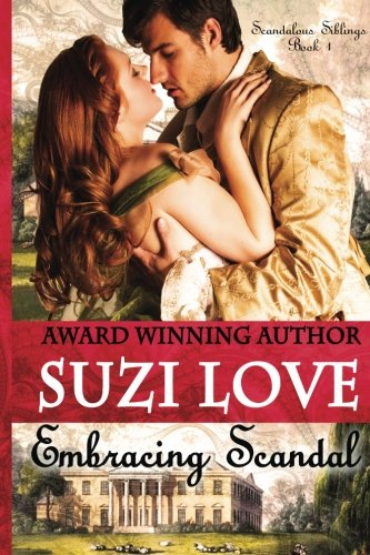 Embracing Scandal: Scandalous Siblings Book 1.: Suzi Love