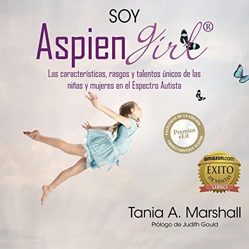 9780992360979: SOY AspienGirl: Las características, rasgos y talentos únicos de las niñas y mujeres en el Espectro Autista (Spanish Edition)