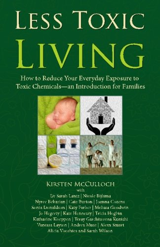 9780992369903: Less Toxic Living: How to Reduce Your Everyday Exposure to Toxic Chemicals - An Introduction For Families