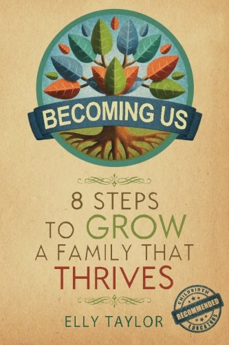 Becoming Us: 8 Steps to Grow a Family that Thrives: Taylor, Elly