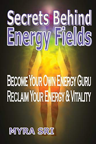9780992392420: Secrets Behind Energy Fields: Become Your Own Energy Guru, Reclaim Your Energy and Vitality (Energy Healing Secrets)