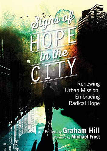 9780992394110: Signs of Hope in the City: Renewing Urban Mission, Embracing Radical Hope