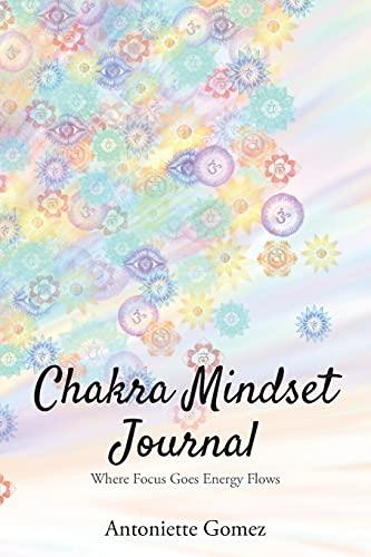 9780992448011: Chakra Mindset Journal: Where Focus Goes Energy Flows