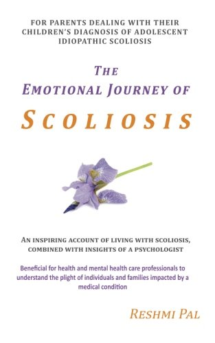 The Emotional Journey of Scoliosis: For parents: Pal, Reshmi