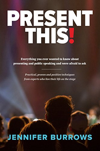 Present This!: Everything You Ever Wanted To Know About Presenting And Public Speaking And Were ...