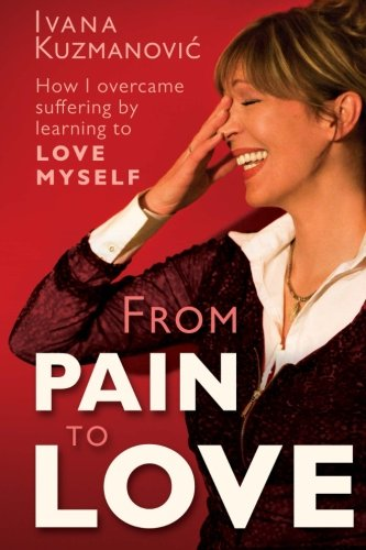 9780992511357: From Pain to Love: How I overcame suffering by learning to love myself