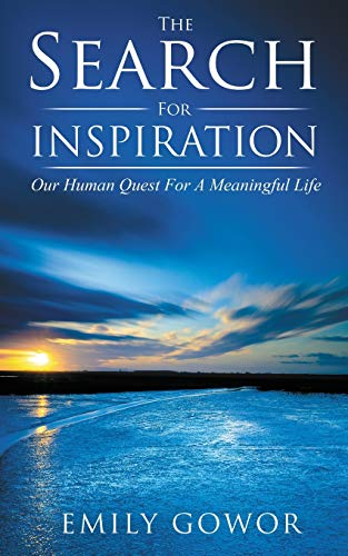 9780992525842: The Search For Inspiration: Our Human Quest For A Meaningful