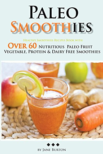 9780992543563: Paleo Smoothies: Healthy Smoothie Recipes Book with Over 60 Nutritious Paleo Fruit, Vegetable, Protein and Dairy Free Smoothies (Paleo Recipes: Paleo ... Dinner & Desserts Recipe Book) (Volume 13)