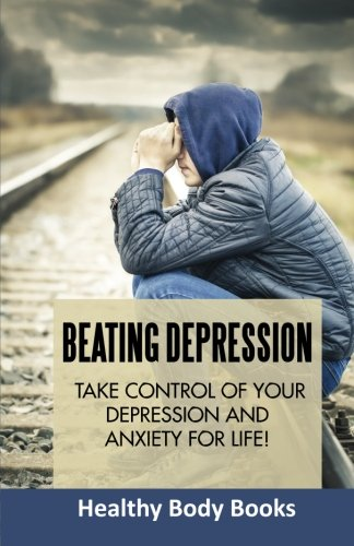 9780992557638: Beating Depression: Take Control of Your Depression and Anxiety For Life!