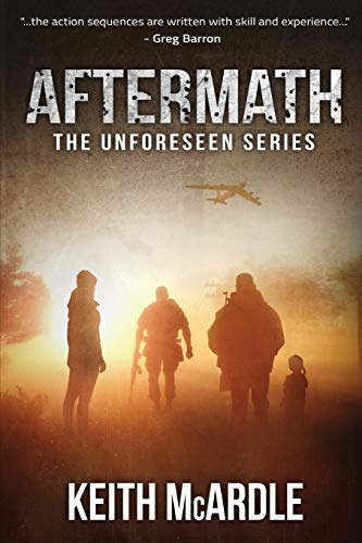 Aftermath: The Unforeseen Series Book Two (Unforeseen Duology): Keith McArdle