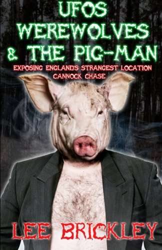9780992603908: UFO's Werewolves & The Pig-Man: Exposing England's Strangest Location - Cannock Chase