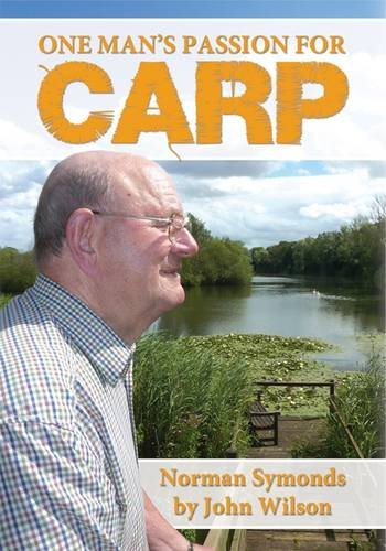 9780992606206: One Man's Passion for Carp - Norman Symonds: Norman Symonds by John Wilson