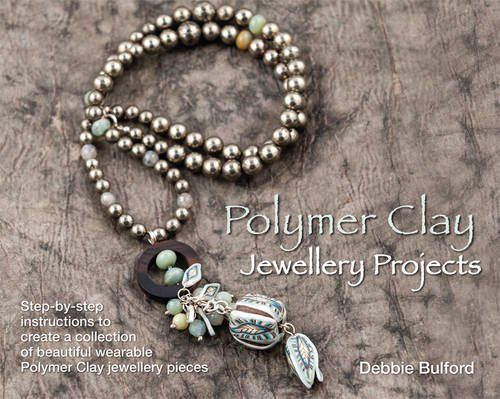 9780992626204: Polymer Clay Jewellery Projects: Step-by-Step Instructions to Create a Collection of Beautiful Wearable Polymer Clay Jewellery Pieces