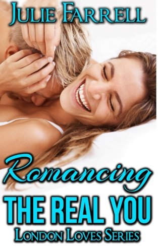 Romancing the Real You (London Loves Series): Farrell, Julie